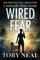 Wired Fear - Paradise Crime Series, #8 ebook by Toby Neal
