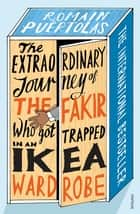 The Extraordinary Journey of the Fakir Who Got Trapped in an Ikea Wardrobe ebook by Romain Puertolas