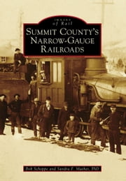 Summit County's Narrow-Gauge Railroads ebook by Sandra F. Mather Ph.D.,Bob Schoppe