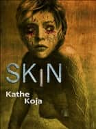 Skin ebook by Kathe Koja