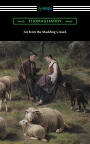 Far from the Madding Crowd (with an Introduction by William T. Brewster) ebook by Thomas Hardy