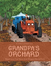 Grandpas Orchard - Based on a True Story of an Oregon Family Farm ebook by Darcy Thomas Kirk