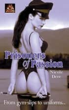 Prisoners of Passion: From gym-slips to uniforms... ebook by Nicole Dere