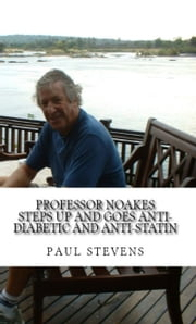 Professor Noakes Steps Up and Goes Anti-Diabetic and Anti-Statin ebook by Paul Stevens
