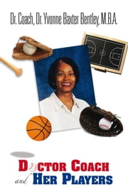 Doctor Coach and Her Players ebook by Dr. Coach, Dr.  Yvonne Baxter Bentley,