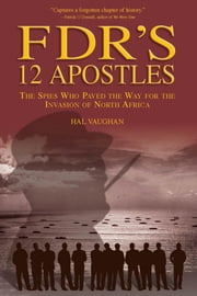 FDR's 12 Apostles - The Spies Who Paved the Way for the Invasion of North Africa ebook by Hal Vaughan