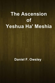 The Ascension of Yeshua Ha' Meshia ebook by Daniel F. Owsley