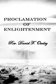 Proclamation Of Enlightenment ebook by Rev. Daniel F. Owsley