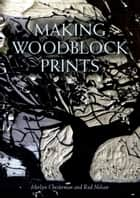 Making Woodblock Prints eBook by Merlyn Chesterman, Rod Nelson