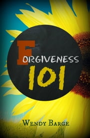 Forgiveness 101 ebook by Wendy Barge