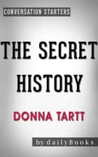 The Secret History: A Novel by Donna Tartt | Conversation Starters - Daily Books ebook by dailyBooks