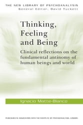 Thinking, Feeling, and Being ebook by Matte Blanco, Ignacio