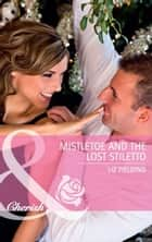 Mistletoe and the Lost Stiletto (Mills & Boon Cherish) ebook by Liz Fielding