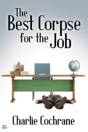 The Best Corpse for the Job ebook by Charlie Cochrane
