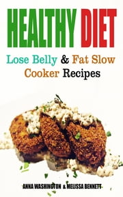Healthy Diet: Lose Belly Fat and Slow Cooker Recipes ebook by Anna Washington,Melissa Bennett