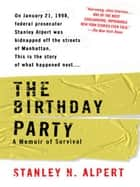 The Birthday Party ebook by Stanley N. Alpert