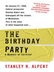The Birthday Party - A Memoir of Survival ebook by Stanley N. Alpert