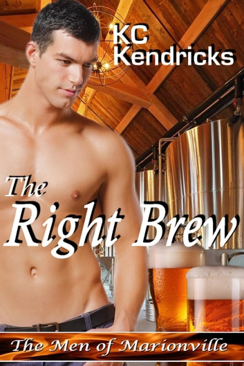 The Right Brew - The Men of Marionville, #9 ebook by KC Kendricks