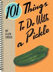 101 Things to do with a Pickle ebook by Eliza Cross