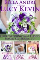 Four Weddings and a Fiasco Boxed Set (Books 1-3) ebook by Lucy Kevin,Bella Andre