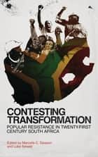 Contesting Transformation - Popular Resistance in Twenty-First Century South Africa ebook by Luke Sinwell, Marcelle C. Dawson