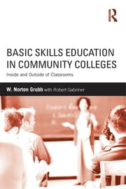 Basic Skills Education in Community Colleges - Inside and Outside of Classrooms ebook by W Norton Grubb