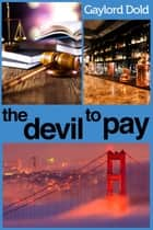 The Devil to Pay ebook by Gaylord Dold