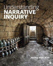 Understanding Narrative Inquiry - The Crafting and Analysis of Stories as Research ebook by Jeong-Hee Kim