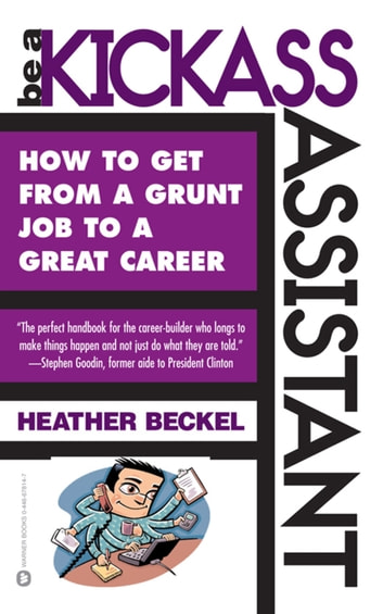 Be a Kickass Assistant - How to Get from a Grunt Job to a Great Career ebook by Heather Beckel