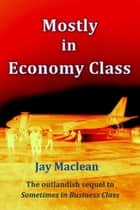 Mostly in Economy Class ebook by Jay Maclean