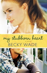 My Stubborn Heart ebook by Becky Wade
