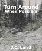 Turn Around When Possible ebook by J. C. Laird