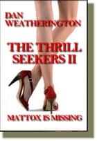 The Thrill Seekers II Mattox Is Missing ebook by Dan Weatherington