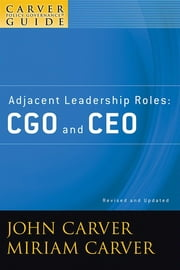 A Carver Policy Governance Guide, Adjacent Leadership Roles - CGO and CEO ebook by John Carver,Miriam Carver