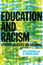 Education and Racism - A Primer on Issues and Dilemmas ebook by Zeus Leonardo, W. Norton Grubb
