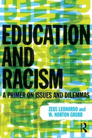 Education and Racism - A Primer on Issues and Dilemmas ebook by Zeus Leonardo,W. Norton Grubb