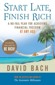 Start Late, Finish Rich - A No-fail Plan for Achieving Financial Freedom at Any Age ebook by David Bach