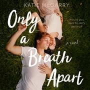 Only a Breath Apart - A Novel audiobook by Katie McGarry