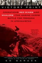Victory Point - Operations Red Wings and Whalers - the Marine Corps' Battle for Freedom in Afghanistan eBook by Ed Darack