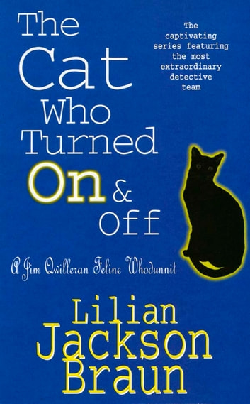 The Cat Who Turned On & Off (The Cat Who… Mysteries, Book 3) - A delightful feline crime novel for cat lovers everywhere ebook by Lilian Jackson Braun
