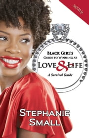 Black Girl's Guide to Winning at Love & Life ebook by Stephanie Small