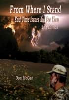 From Where I Stand - End Time Issues As I See Them - 2nd Edition ebook by Don McGee