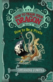 How to Train Your Dragon: How to Be a Pirate ebook by Cressida Cowell