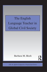 The English Language Teacher in Global Civil Society ebook by Barbara M. Birch