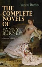 The Complete Novels of Fanny Burney (Illustrated Edition) - Victorian Classics, Including Evelina, Cecilia, Camilla & The Wanderer, With Author's Biography ebook by Frances Burney, Hugh Thomson