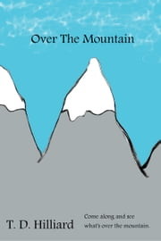 Over the Mountain ebook by T. D. Hilliard