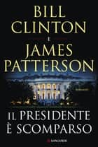 Il presidente è scomparso ebook by Bill Clinton, James Patterson