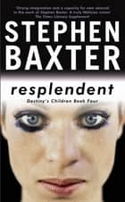 Resplendent - Destiny's Children Book Four ebook by Stephen Baxter