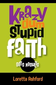 Krazy Dum Stupid Faith Gets Results ebook by New Life Publishing LLC