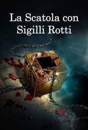 La Scatola con Sigilli Rotti - The Box with the Broken Seal, Italian edition ebook by E. Phillips Oppenheim